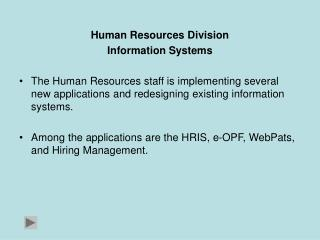 Human Resources Division Information Systems  The Human Resources staff is implementing several new applications and red