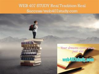 WEB 407 STUDY Real Tradition Real Success/web407study.com
