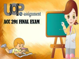 UOP E Assignments | ACC 291 Final Exam : Question & Answers