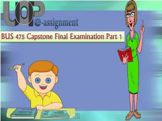 UOP E Assignments - BUS 475 Capston Part 1 | BUS 475 Final Exam Answers