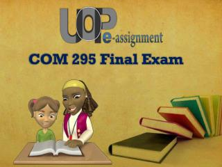 UOP E Assignments | COM 295 & COM 295 Final Exam : Question And Answers
