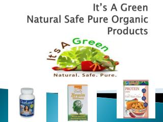 Its A Green Natural Safe and Organic Products