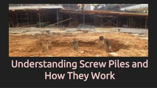 Understanding Screw Piles and How They Work