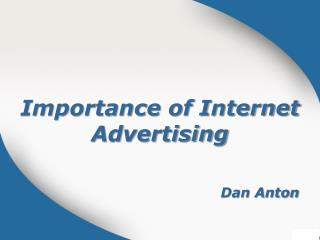 Importance of Internet Advertising | Dan Anton