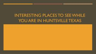 Interesting Places to See While you are in Huntsville Texas