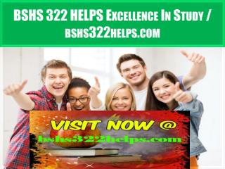 BSHS 322 HELPS Excellence In Study / bshs322helps.com