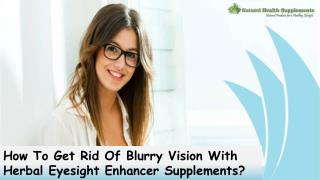 How To Get Rid Of Blurry Vision With Herbal Eyesight Enhancer Supplements?