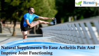 Natural Supplements To Ease Arthritis Pain And Improve Joint Functioning