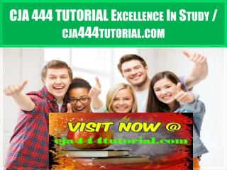 CJA 444 TUTORIAL Excellence In Study / cja444tutorial.com