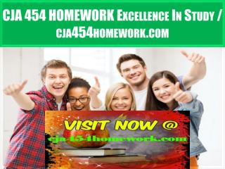 CJA 454 HOMEWORK Excellence In Study / cja454homework.com