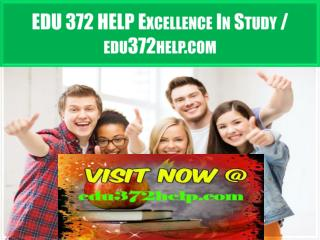 EDU 372 HELP Excellence In Study / edu372help.com