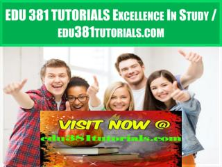 EDU 381 TUTORIALS Excellence In Study / edu381tutorials.com