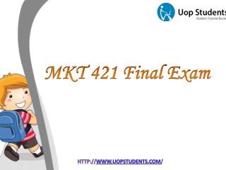 MKT 421 Final Exam - UOP MKT 421 Final Exam Answers - UOP Students