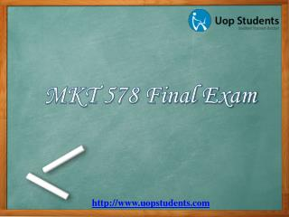 MKT 578 Final Exam : MKT 578 Final Exam Answers Free - UOP Students