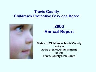 2006 Annual Report   Status of Children in Travis County  and the Goals and Accomplishments  of the Travis County CPS Bo