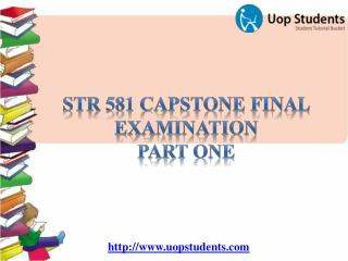 STR 581 Capstone Final Examination, Part One - STR 581 Final Exam Answers Free | UOP Students
