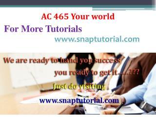 AC 465 Your world/snaptutorial.com