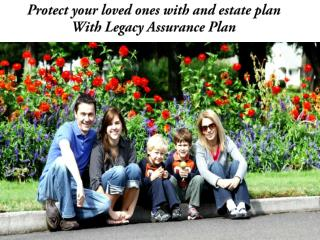 Protect your loved ones with and estate plan With Legacy Assurance Plan
