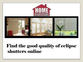 Soft Eclipse Shutters online