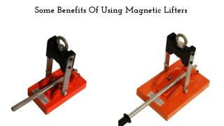 Some Benefits Of Using Magnetic Lifters