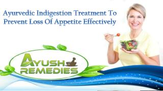 Ayurvedic Indigestion Treatment To Prevent Loss Of Appetite Effectively