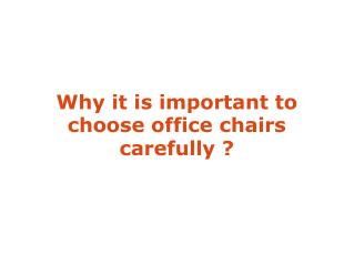 Why it is important to choose office chairs carefully ?