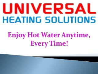 Enjoy Hot Water Anytime, Every Time!