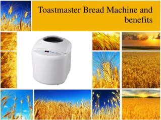 Toastmaster Bread Machine and benefits