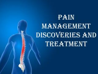 Pain Management Discoveries and Treatment