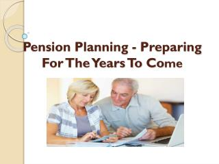 Pension Planning - Preparing For The Years To Come