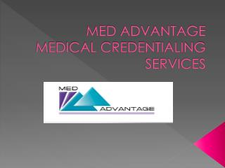 Med Advantage Medical credentialing