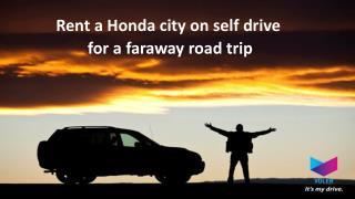 Rent a honda city on self drive for a faraway road trip