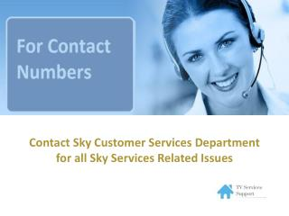 Contact Sky Customer Services team on 0844 453 5376