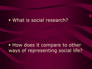 What is social research    How does it compare to other ways of representing social life