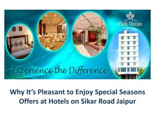 Why It's Pleasant to Enjoy Special Seasons Offers at Hotels on Sikar Road Jaipur