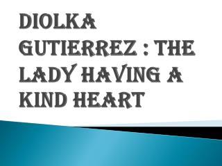 A Kind Hearted Lady - Diolka Gutierrez