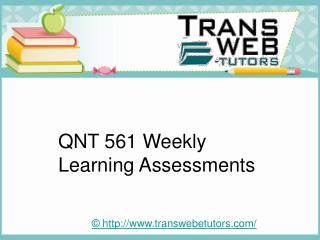QNT 561 Weekly Learning Assessments : Transweb E Tutors