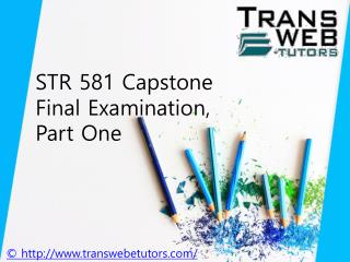 STR 581 Capstone Final Examination, Part One Answers Free : STR 581 Capstone Final Exam Part 1  - Transweb E Tutors