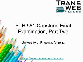 STR 581 Capstone Final Examination, Part Two : STR 581 Capstone Final Exam Part 2 Answers | Transweb E Tutors