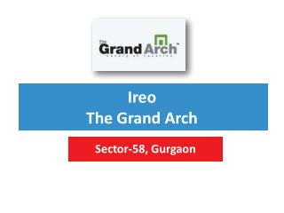Ireo Grand Arch Sector 58 Gurgaon – Investors Clinic