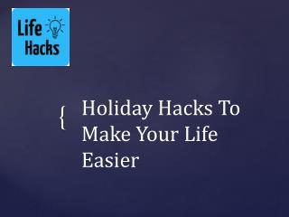 Holiday Hacks To Make Your Life Easier