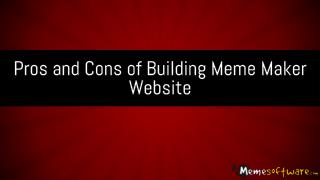 Pros and Cons of Building Meme Maker Website
