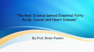 Real Science behind Essential Fatty Acids, Cancer,and Heart Disease