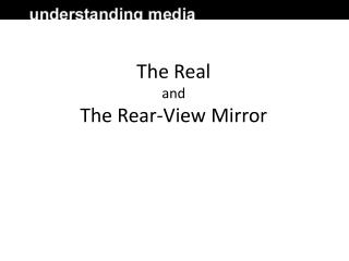 The Real and The Rear-View Mirror