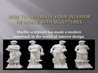 How To Decorate Your Interior of House with sculptures-buy indian sculptures online