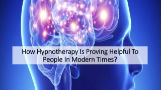How Hypnotherapy Is Proving Helpful To People In Modern Times?
