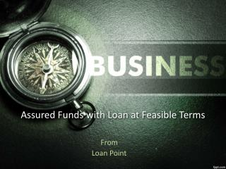 Assured funds with Guaranteed loan at feasible terms