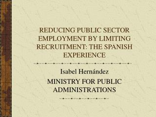 REDUCING PUBLIC SECTOR EMPLOYMENT BY LIMITING RECRUITMENT: THE SPANISH EXPERIENCE