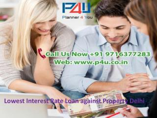 Lowest Interest Rate Loan against Property Delhi call at  91 9716377283