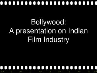 Bollywood: A Presentation on Indian Film Industry